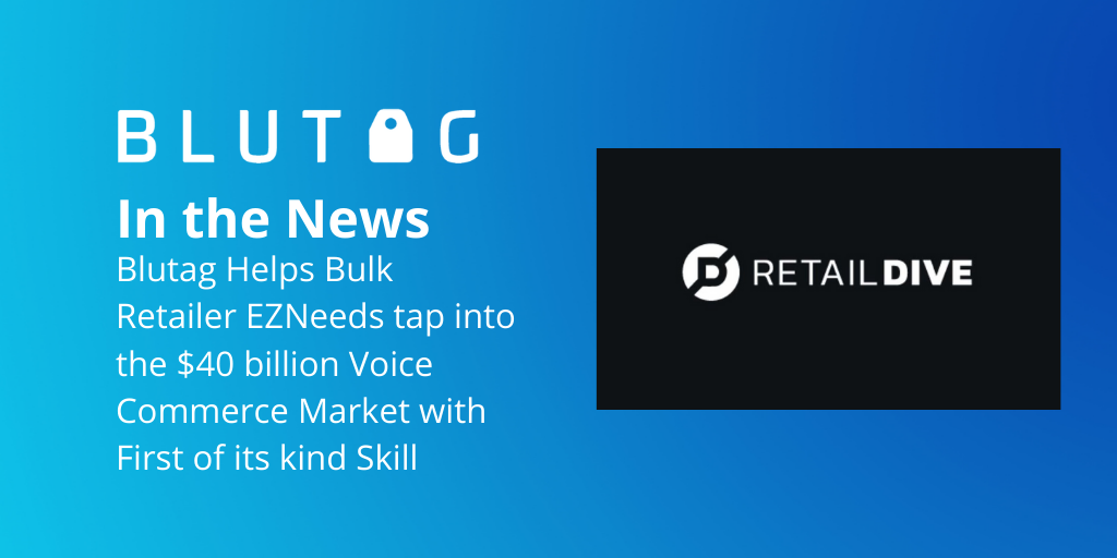 Blutag helps bulk retailer EZNeeeds tap into the voice commerce market with first of its kind skill.
